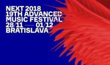 NEXT 2018: 19th Advanced Music Festival Bratislava