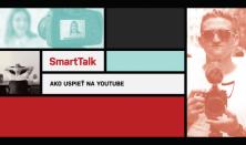 SmartTalk: Ako uspieť na YouTube